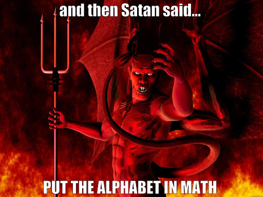 And then Satan said put alphabet in maths